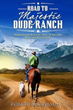 """Guest Ranch Owner Publishes Inspirational Memoir about his """"Road to Majestic Dude Ranch"""""""