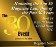 min to Recognize the Top Editor, Publisher, Design Team and Magazine Launch of the Past 30 Years at The 30 Event on April 14