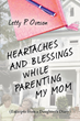 "Adult Daughter-Turned Caretaker Reveals Challenges and Triumphs in Moving New Memoir, ""Heartaches and Blessings while Parenting My Mom"""