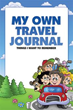 New Book 'My Own Travel Journal' Helps Children Preserve Vacation Memories