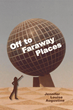 """Jennifer Louise Augustine's new book """"Off to Faraway Places"""" is a gripping and potent tale of adventure, self-identity, fate and courage."""