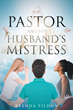 "Brenda Tildon's New Book ""My Pastor and My Husband's Mistress"" is a Telling and Encouraging Work About Honesty, Faith and Strength Within Religion."