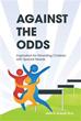 Delia D. Samuel, Ph.D. Reveals Mother's Story 'Against the Odds'