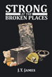 Author J.T. James Releases 'Strong at the Broken Places'