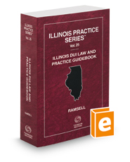 Illinois DUI Law and Practice Guidebook, 2016 ed. (Vol. 25, Illinois Practice Series)
