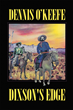 "Dennis O'Keefe's New Book ""Dixson's Edge"" is a Riveting Saga that Brings to Life the Old West"