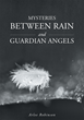 "Arlee Robinson's New Book ""Mysteries Between Rain and Guardian Angels"" Is a Religious and Emotional Work of Love, Friendship, Faith and Acceptance."