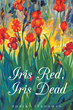 "Author Robert Strohman's new book ""Iris Red, Iris Dead"" is a delightfully informative and entertaining murder mystery set in the world of iris loving Irisarians."