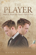 """David Scott's new book """"The Player: Maybe He Should Have Played a Different Game"""" is a creative and unique love story that details the fine line between love and hate."""