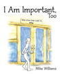 """Mike Williams's new book """"I Am Important Too"""" is a brilliant children's book about a group of parts who learn an important lesson."""