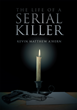 "Kevin Matthew A'Hern's New Book ""The Life of a Serial Killer"" is a Breathtaking, Thriller that Delves into the Mayhem and Enigma of Deceit and Murder"