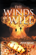 "Peter Hussey's new book ""The Winds of Will"" is a breathtaking thriller that delves into the mayhem and enigma of fear, deceit and war."