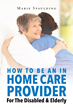"Marie Spaulding's book ""How To Be An In Home Care Provider For The Disabled & Elderly"" is an informative book defining personal care aides and the support they provide."