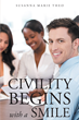 """Susanna Marie Theo's Book """"Civility Begins with a Smile"""" is an Enlightening Work that Depicts Daily Wisdoms that Enable a Person to Navigate with Ease in Everyday Life"""