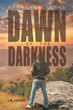 """J.R. Henry's New Book """"Dawn of the Darkness"""" Is a Creatively Crafted and Vividly Illustrated Journey into a World of War, Fantasy and Survival"""