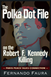New Book: The Polka Dot File on the Robert F. Kennedy Killing -Paris Peace Talks Connection-