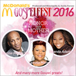 "McDonald's® Gospelfest® 2016 ""Honor Thy Mother"" Come Experience The Biggest Mother's Day Weekend Gospel Event"