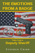"Author Stephen Cribb's New Book ""The Emotions from a Badge: Tales from a Deputy Sheriff"" is the Mesmerizing Journey of Real Officers Working in a Diverse community."