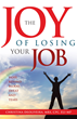 "Book by Christina DeOliveira, ""The JOY of Losing Your Job, HOPE Beyond Blood, Sweat and Tears"" Promises to Inspire, Encourage and Empower Anyone Struggling with Job Loss"