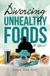 "Joyce Ann Ivey's New Book ""Divorcing Unhealthy Foods The 'Appeasal'"" is an Entertaining and Informative Exploration into Healthy Eating and Living"