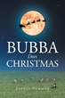 "Lenell Newman's new book ""Bubba Does Christmas"" is an entertaining Christmas tale following Bubba as he fills in for Santa… Bubba style."
