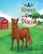 "Dana Parker's New Book ""A Home for Dixie"" is a Heart-warming Children's Story of a Pony that gets Adopted and Finds a Forever Home"