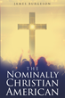 "Author James Burgeson's new book ""The Nominally Christian American"" is a realization and examination of what drives the United States in being a ""Christian"" nation."