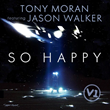 "Billboard Dance Chart Recording Artist Jason Walker and Two-Time Grammy Nominated Producer Tony Moran Collaborate on Monumental New Pop/Dance Single, ""So Happy"""