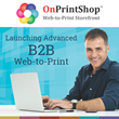 OnPrintShop to Launch Advanced B2B Web-to-Print to Manage Print Ordering for Large Franchisees, Multi-Department Organizations