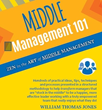 Middle Management 101 Focuses on the Most Misunderstood, Misdirected, Misguided and Mismanaged Member of the Workforce