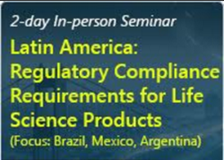 Latin America: Regulatory Compliance Requirements for Life Science Products (Focus: Brazil, Mexico, Argentina): 2-day In-person Seminar
