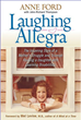 Laughing Allegra, a memoir by Anne Ford, is about the challenges and joys of raising her daughter who has severe learning disabilities.
