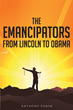 """Anthony Usher's New Book """"The Emancipators from Lincoln to Obama"""" is an Enlightening and Informative Work about some of the Great Liberators in American History"""