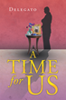 """Frank Delegato's New Book """"A Time For Us"""" is a Suspenseful, Thrilling Work of Science Fiction."""