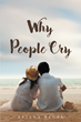 "Ariana Renee's New Book ""Why People Cry"" is a Riveting Work of Fiction Focusing on the Intellectual Main Character, Ruby, Learning to Develop Emotions"