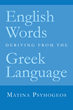 """Matina Psyhogeos' New Book """"English Words Deriving from the Greek Language"""" is an Informative Work That Explains How English Has Been Influenced by the Greek Language"""
