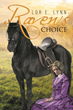 "Author Lor E. Lynn's New Book ""Raven's Choice"" is a Meticulously Crafted Period Romance with Vivid Characters and Brilliant Imagery Sure to Sing to the Heart's Desires"