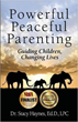 Powerful Peaceful Parenting: Guiding Children, Changing Lives