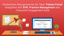 "iPatientCare Recognized for Its ""New"" Patient Portal Integrated with EHR, Practice Management and Consumer Engagement Suite"