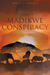 "Theodore Josiha Haig's new book ""The Madikwe Conspiracy"" is a suspenseful, page-turner that delves into the ideas of crime, murder, deception and justice."