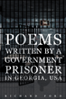 "Richard Ford's new book ""Poems Written by a Government Prisoner in Georgia, USA"" is an enticing work drenched in emotion."