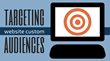 Creative Targeting With Website Custom Audiences: Magnificent Marketing Presents a New Webinar with Must-Know Marketing Tactics from an Expert Source