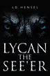 "LG Hensel's New Book ""LYCAN The See'er"" is a Riveting Tale and a True Page Turner."
