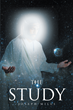 "Author Joseph Mills's New Book ""The Study"" is a Fascinating Blend of History and Fiction Used to Connect the Dots of Known and Unknown Periods in Human Development"