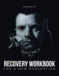 "Joseph Parson's New Book ""Recovery Workbook for a New Generation"" is a Truly Inspirational Workbook to the Road of Recovery."