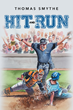 "Thomas Smythe's New Book ""Hit and Run: Book Three in the Eric Lewis Sports Series"" is a Creatively Crafted and Vividly Illustrated Journey into the World of Sports"