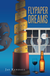 """Jay Kendall's New Book """"Flypaper Dreams"""" is an Emotional and Telling Work about Self-acceptance and Discovery"""