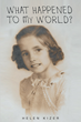 """Helen Kizer's New Book """"What Happened to My World?"""" is an Enlightening Tale that Questions how the World is Rapidly Changing, and not Necessarily for the Better"""