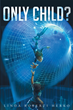 """Linda Roberti Herko's new book """"Only Child?"""" is an out of this world experience that is sure to captivate any reader!"""