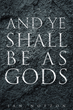 """Jan Notzon's New Book """"And Ye Shall Be as Gods"""" is a Suspenseful, Page-turner that Delves Into the Psyche and Mystery of Evil, Love and Acceptance"""